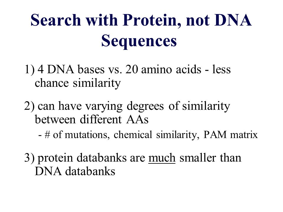 Search with Protein, not DNA Sequences