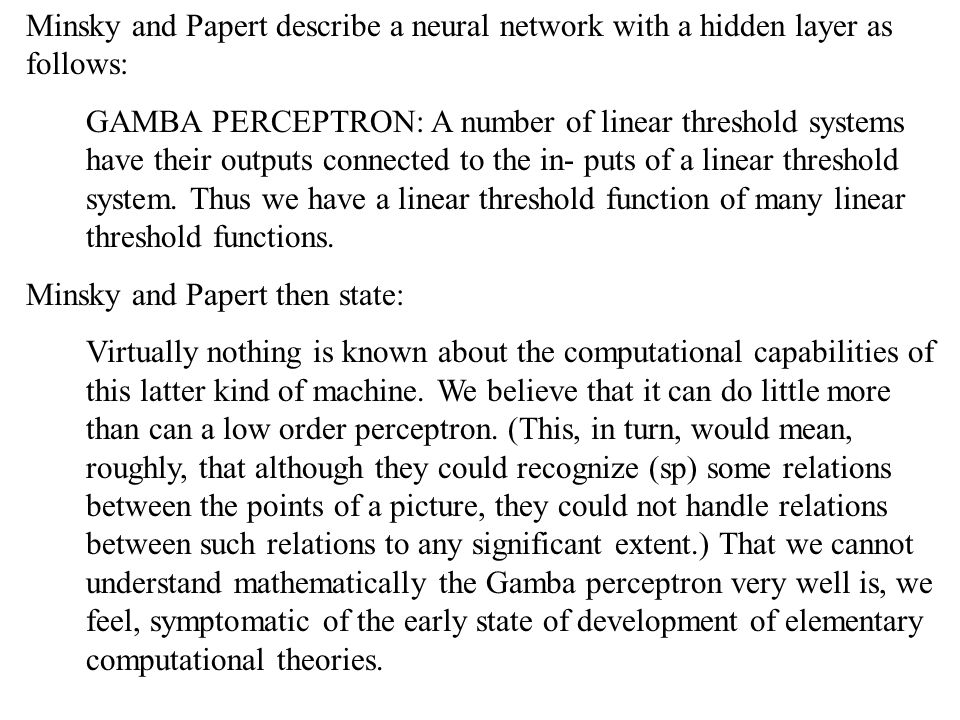Minsky and Papert describe a neural network with a hidden layer as follows: