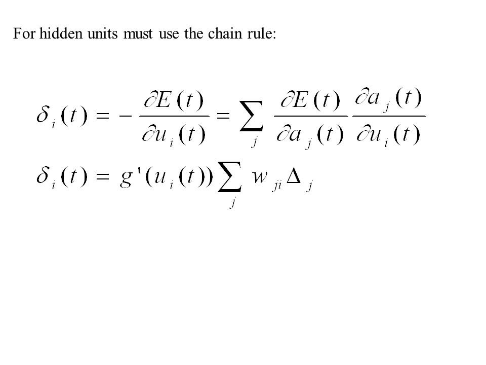 For hidden units must use the chain rule: