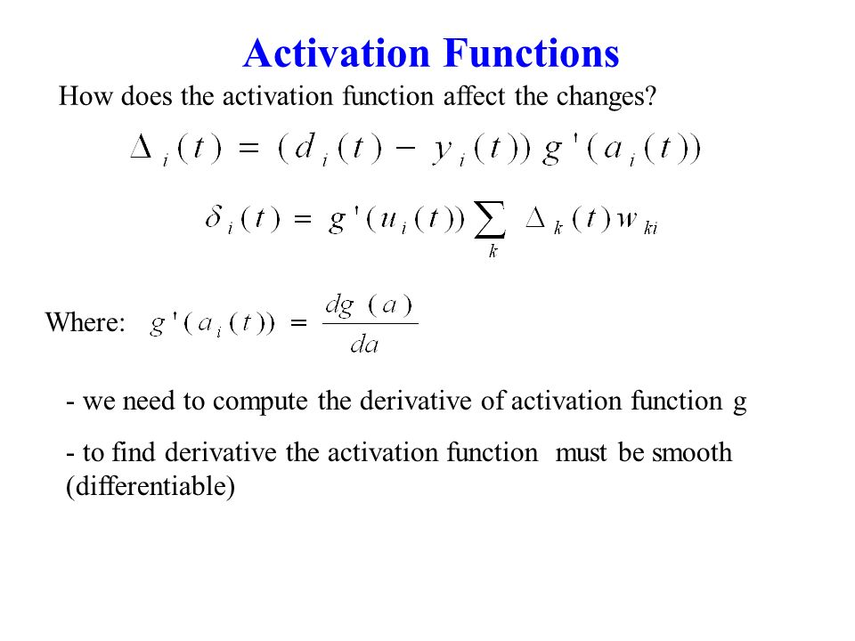 Activation Functions How does the activation function affect the changes Where: - we need to compute the derivative of activation function g.