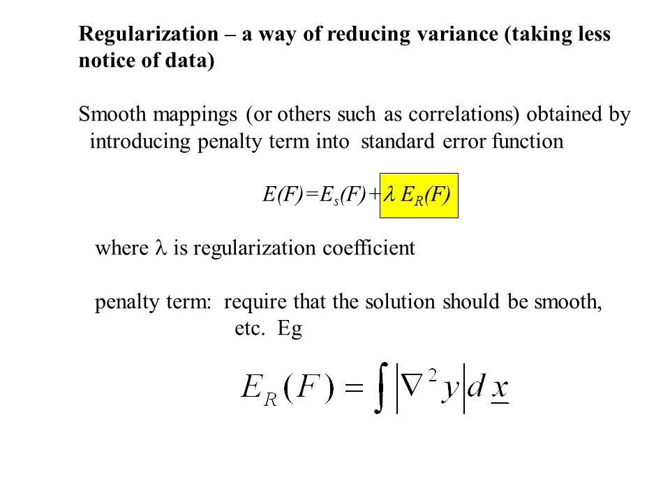 Regularization – a way of reducing variance (taking less notice of data)