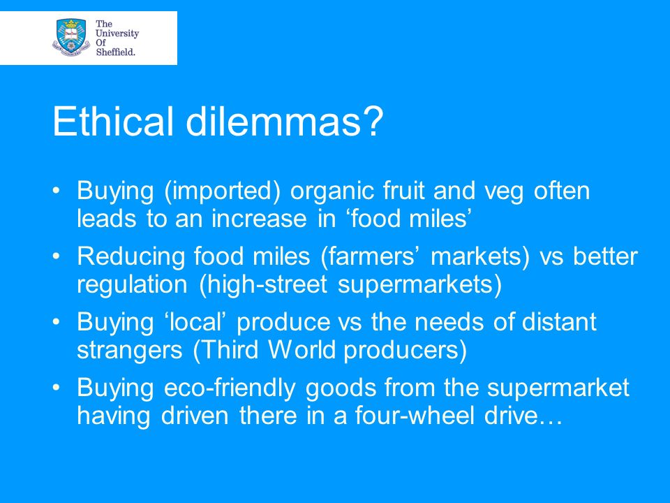 Ethical dilemmas Buying (imported) organic fruit and veg often leads to an increase in 'food miles'