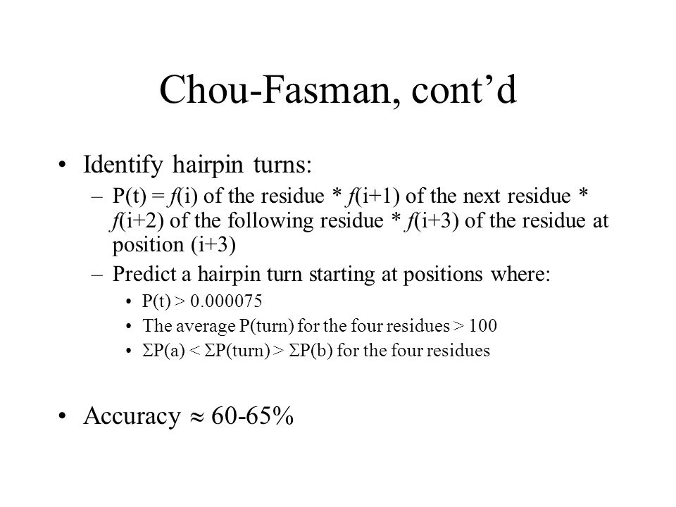 Chou-Fasman, cont'd Identify hairpin turns: Accuracy  60-65%