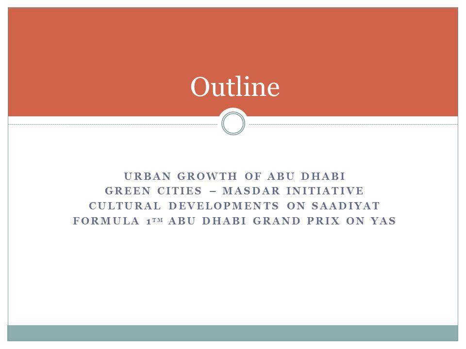 Outline Urban growth of abu dhabi Green cities – masdar initiative