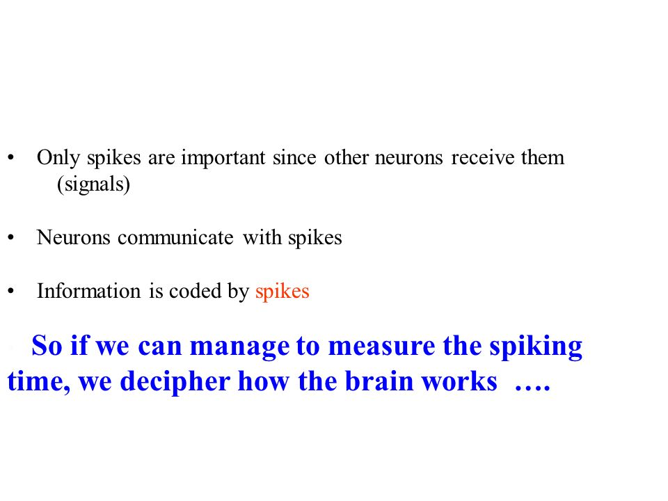Only spikes are important since other neurons receive them