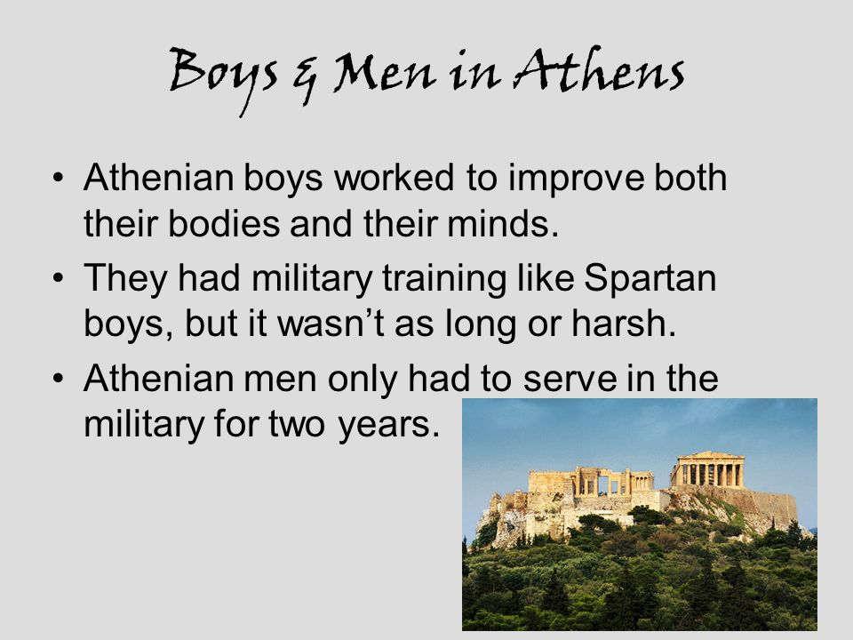 Boys & Men in Athens Athenian boys worked to improve both their bodies and their minds.