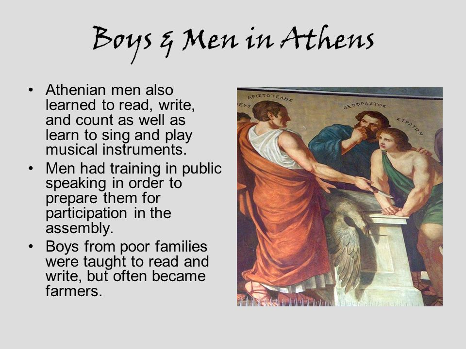 Boys & Men in Athens Athenian men also learned to read, write, and count as well as learn to sing and play musical instruments.