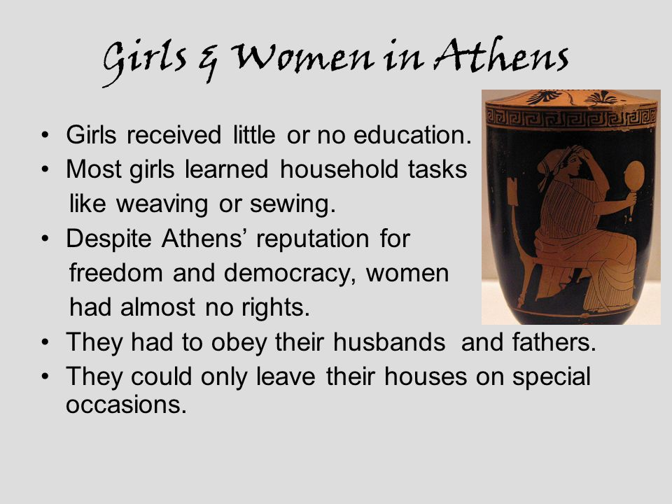 Girls & Women in Athens Girls received little or no education.