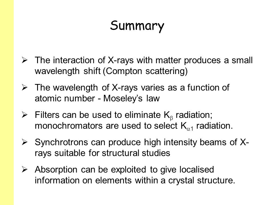 Summary The interaction of X-rays with matter produces a small wavelength shift (Compton scattering)