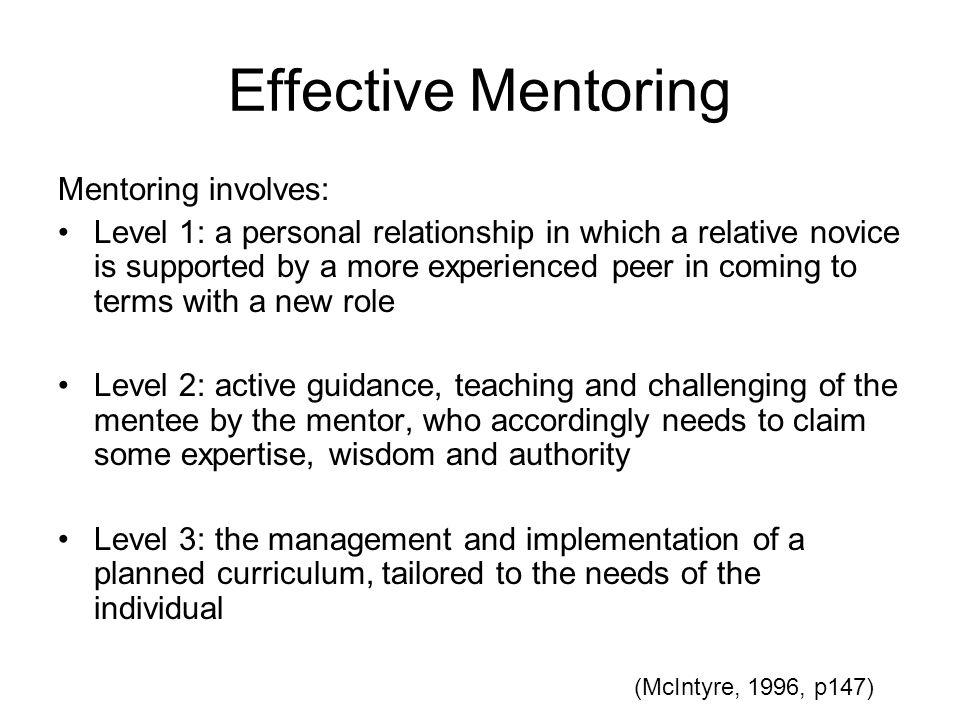 Effective Mentoring Mentoring involves: