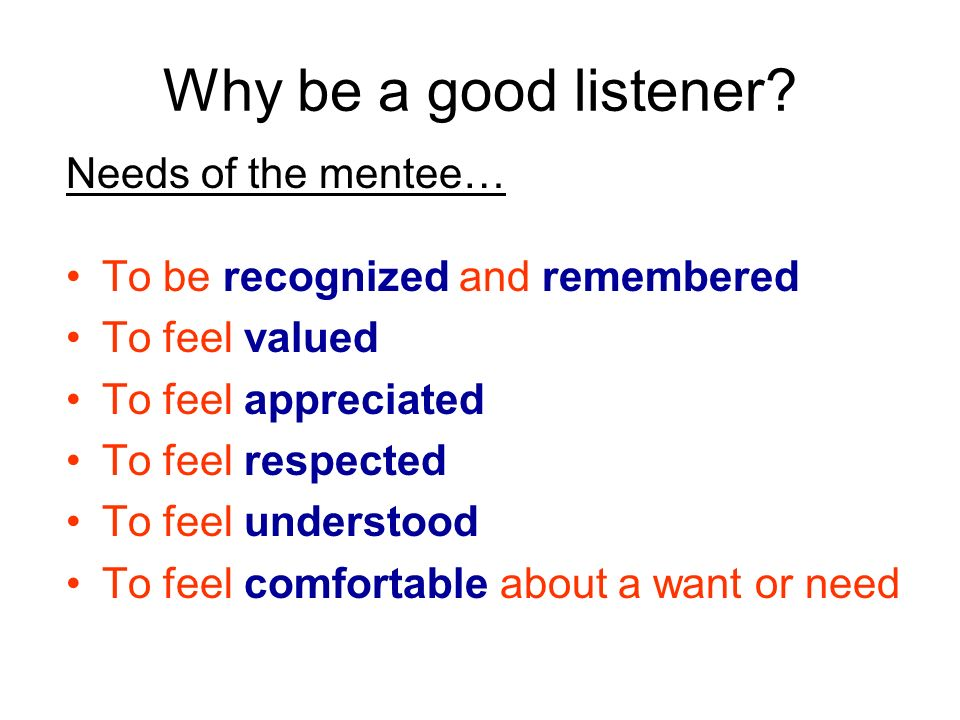 Why be a good listener Needs of the mentee…
