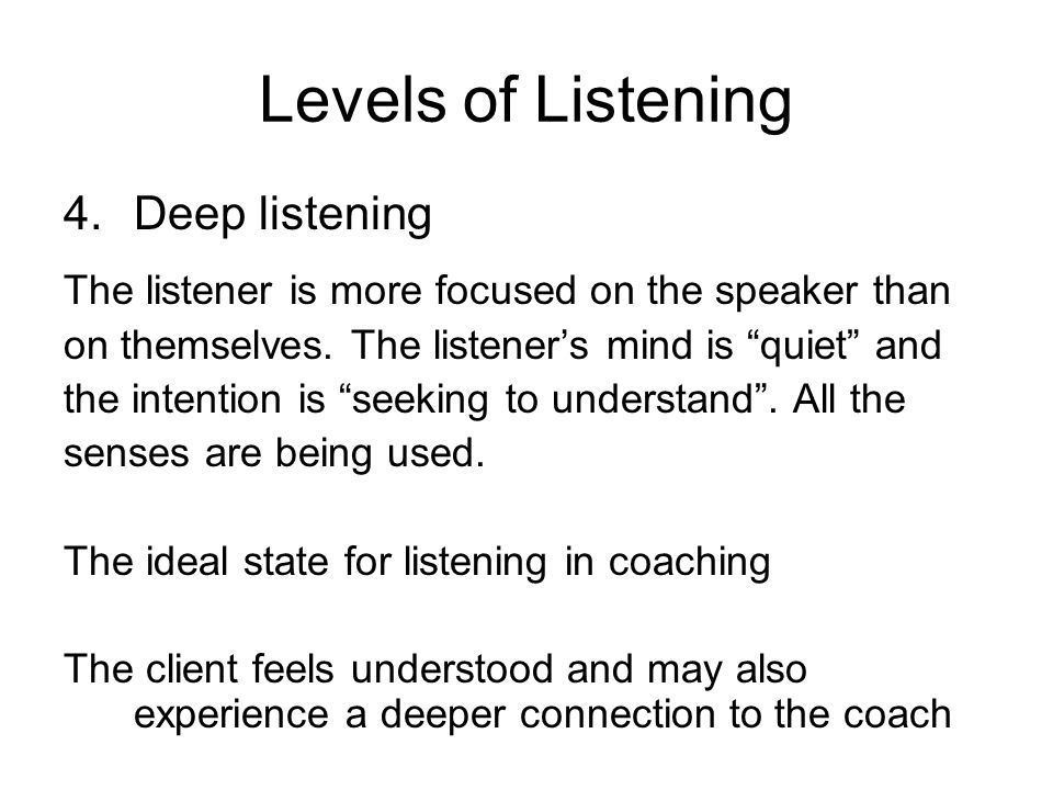 Levels of Listening Deep listening