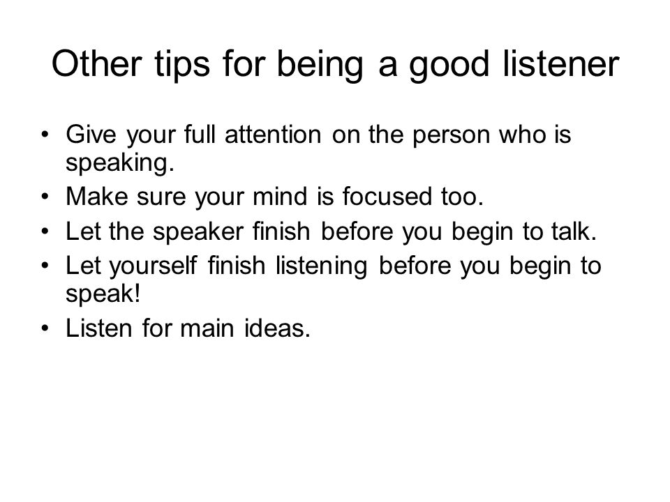 Other tips for being a good listener