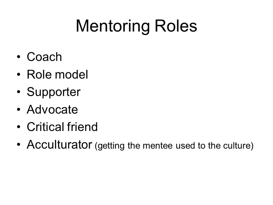 Mentoring Roles Coach Role model Supporter Advocate Critical friend