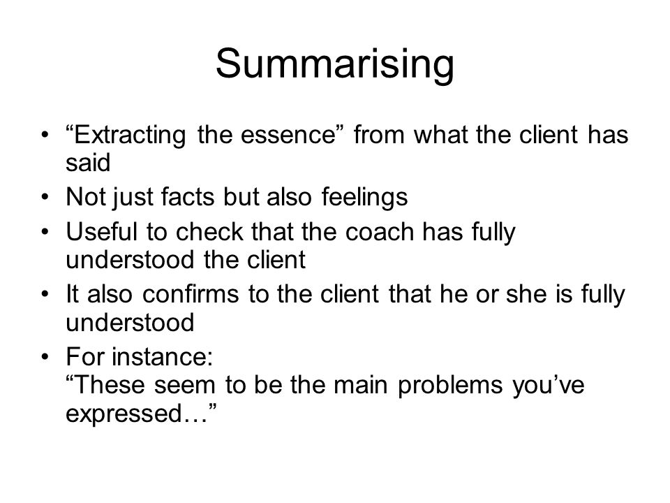 Summarising Extracting the essence from what the client has said