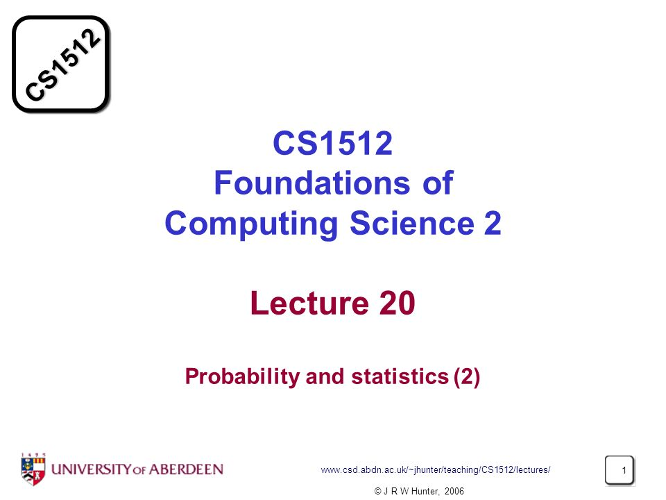 CS1512 Foundations of Computing Science 2 Lecture 20 Probability and statistics (2)