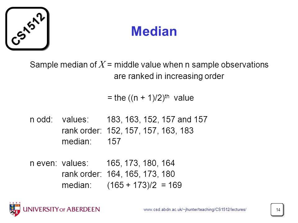 Median Sample median of X = middle value when n sample observations