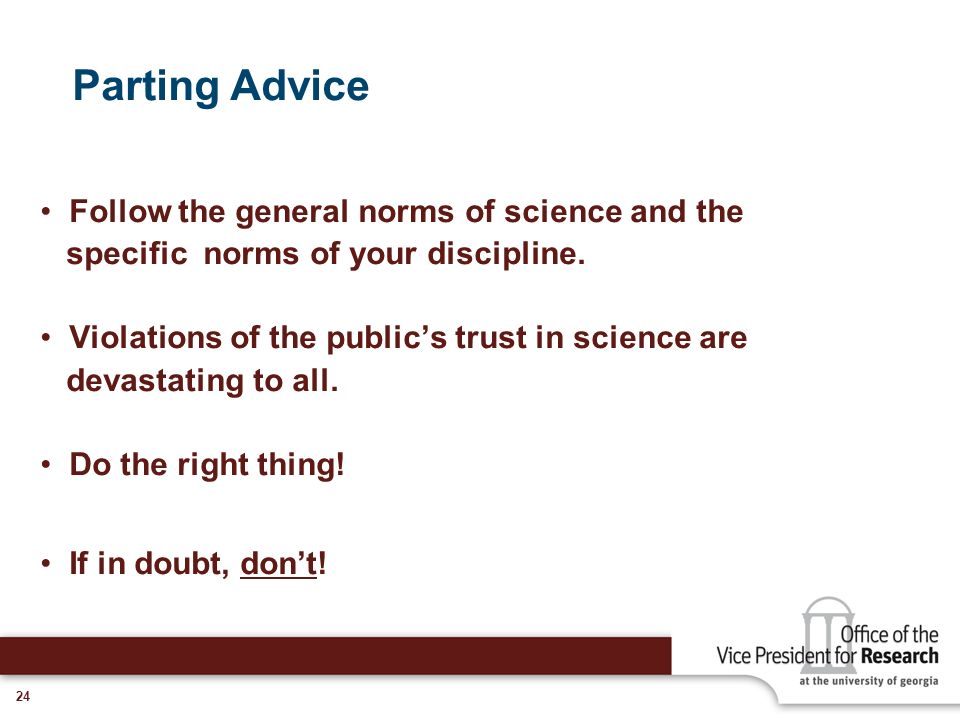 Parting Advice Follow the general norms of science and the
