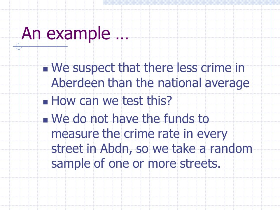 An example … We suspect that there less crime in Aberdeen than the national average. How can we test this