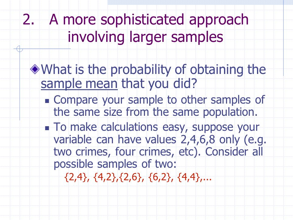 A more sophisticated approach involving larger samples