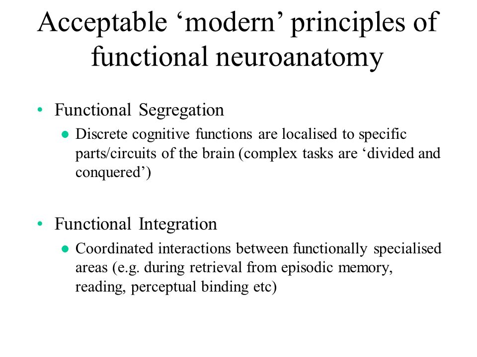 Acceptable 'modern' principles of functional neuroanatomy