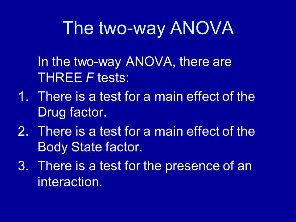 The two-way ANOVA In the two-way ANOVA, there are THREE F tests: