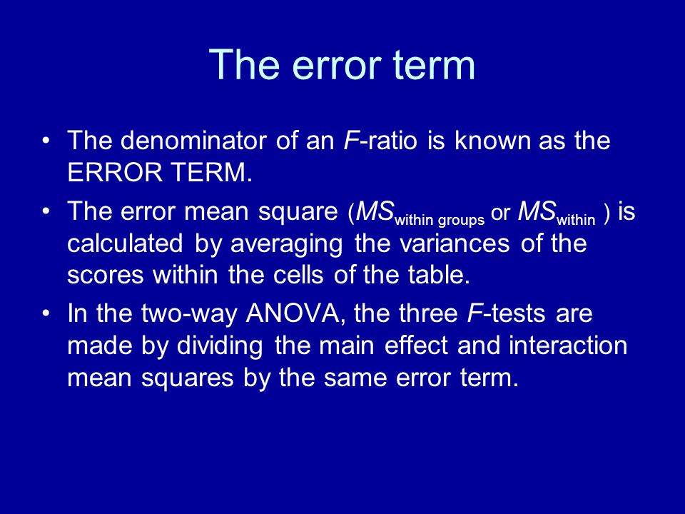 The error term The denominator of an F-ratio is known as the ERROR TERM.