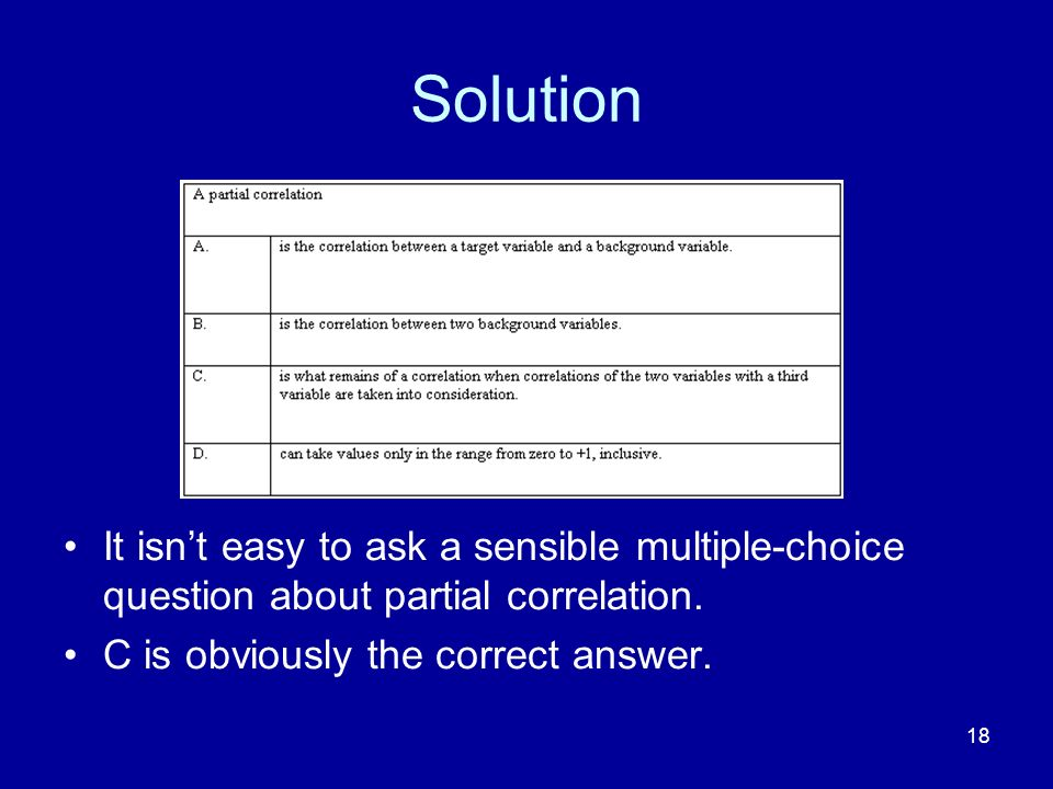 Solution It isn't easy to ask a sensible multiple-choice question about partial correlation.