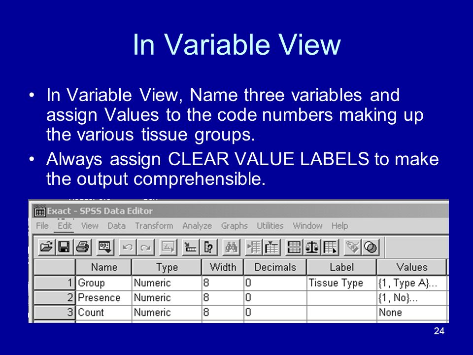 In Variable View In Variable View, Name three variables and assign Values to the code numbers making up the various tissue groups.