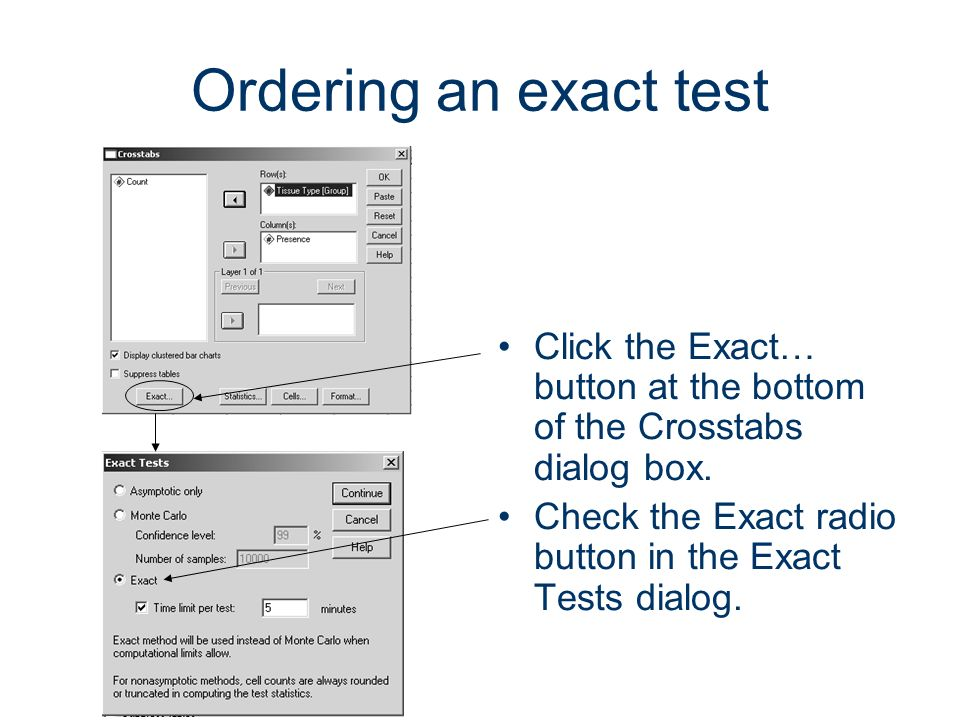 Ordering an exact test Click the Exact… button at the bottom of the Crosstabs dialog box.