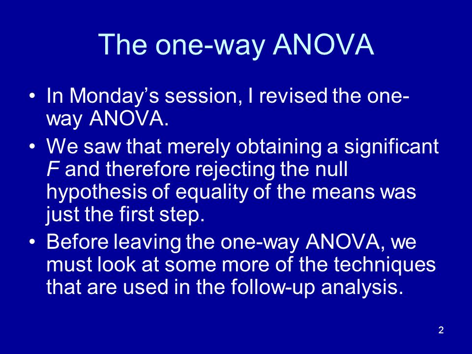 The one-way ANOVA In Monday's session, I revised the one-way ANOVA.