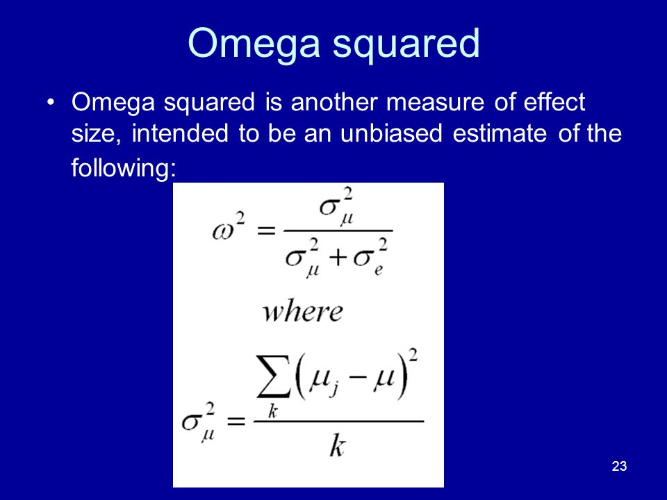 Omega squared Omega squared is another measure of effect size, intended to be an unbiased estimate of the following: