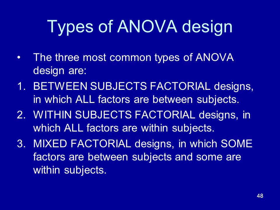 Types of ANOVA design The three most common types of ANOVA design are:
