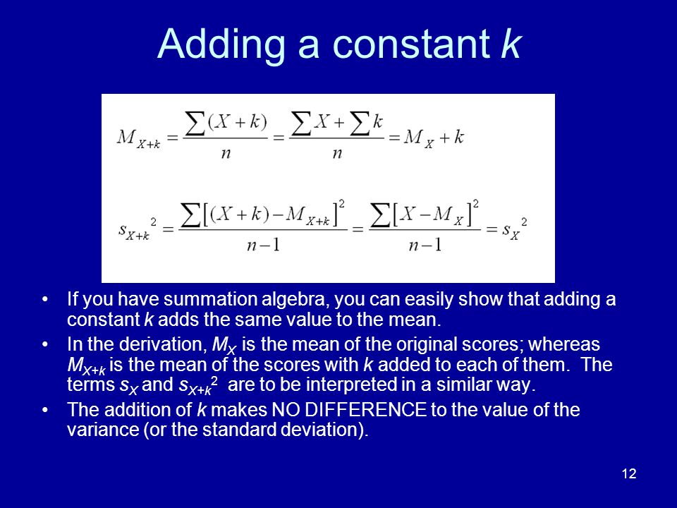 Adding a constant k If you have summation algebra, you can easily show that adding a constant k adds the same value to the mean.