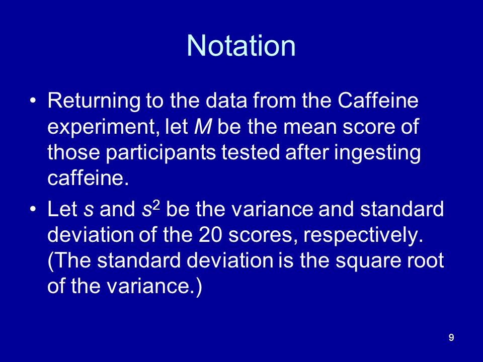 Notation Returning to the data from the Caffeine experiment, let M be the mean score of those participants tested after ingesting caffeine.