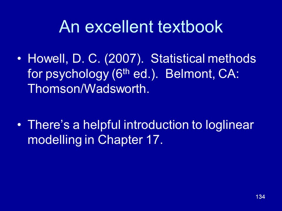 An excellent textbook Howell, D. C. (2007). Statistical methods for psychology (6th ed.). Belmont, CA: Thomson/Wadsworth.
