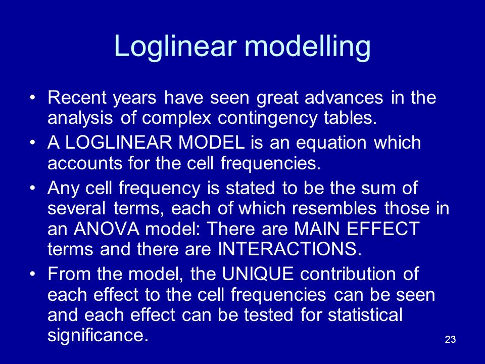 Loglinear modelling Recent years have seen great advances in the analysis of complex contingency tables.