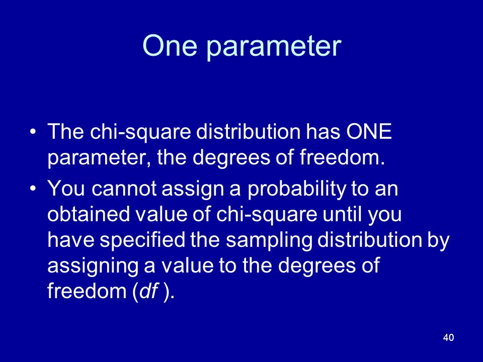 One parameter The chi-square distribution has ONE parameter, the degrees of freedom.