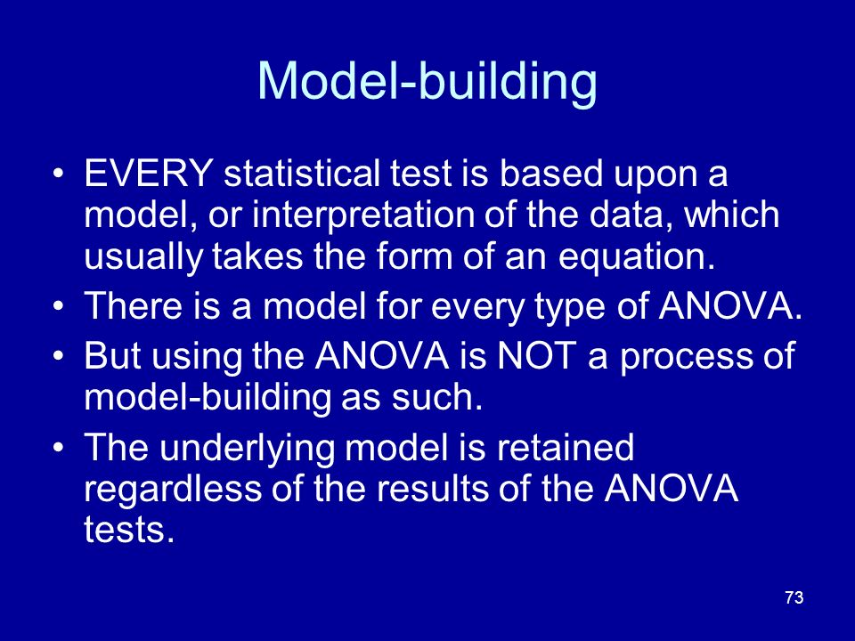 Model-building EVERY statistical test is based upon a model, or interpretation of the data, which usually takes the form of an equation.
