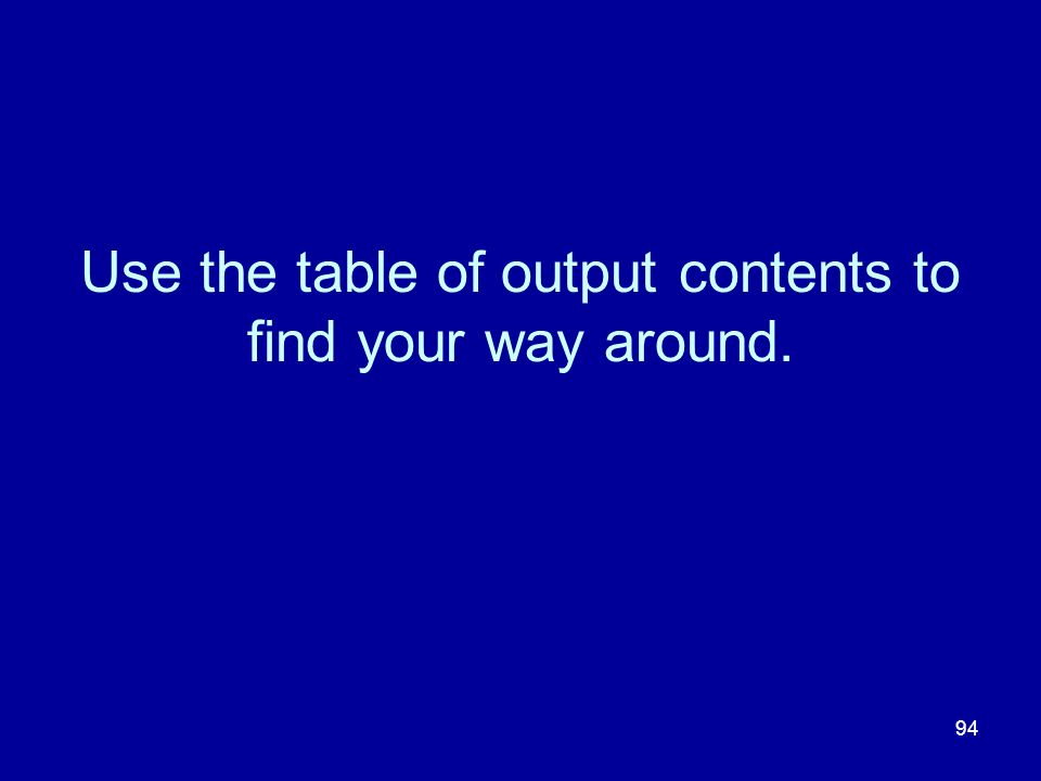 Use the table of output contents to find your way around.