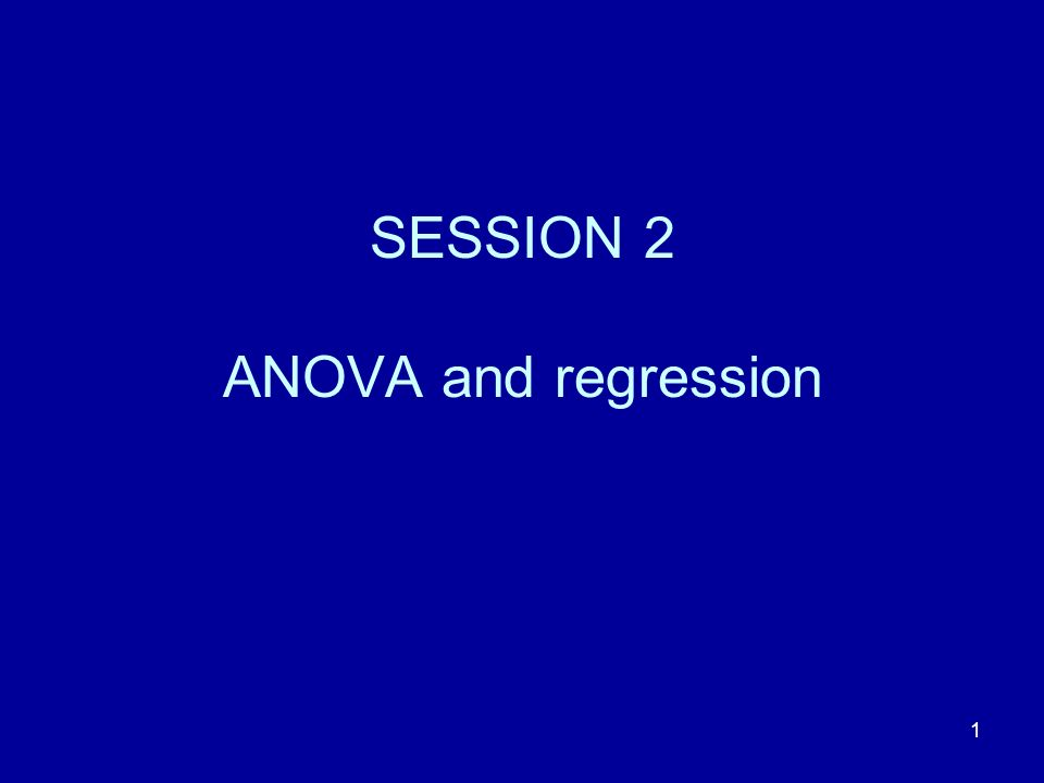 SESSION 2 ANOVA and regression
