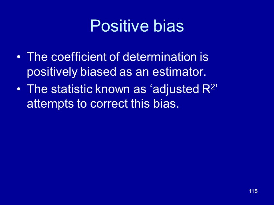 Positive bias The coefficient of determination is positively biased as an estimator.