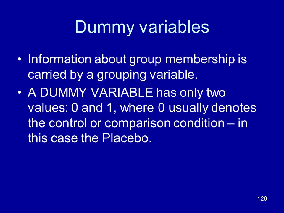 Dummy variables Information about group membership is carried by a grouping variable.