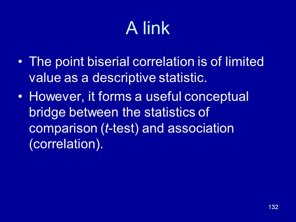 A link The point biserial correlation is of limited value as a descriptive statistic.