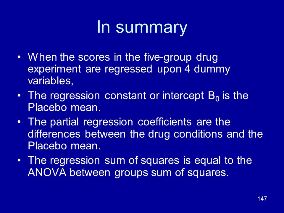 In summary When the scores in the five-group drug experiment are regressed upon 4 dummy variables,