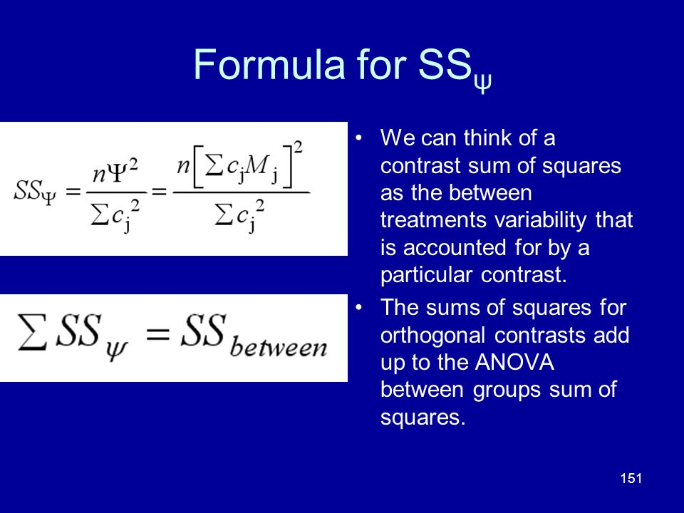 Formula for SSψ We can think of a contrast sum of squares as the between treatments variability that is accounted for by a particular contrast.