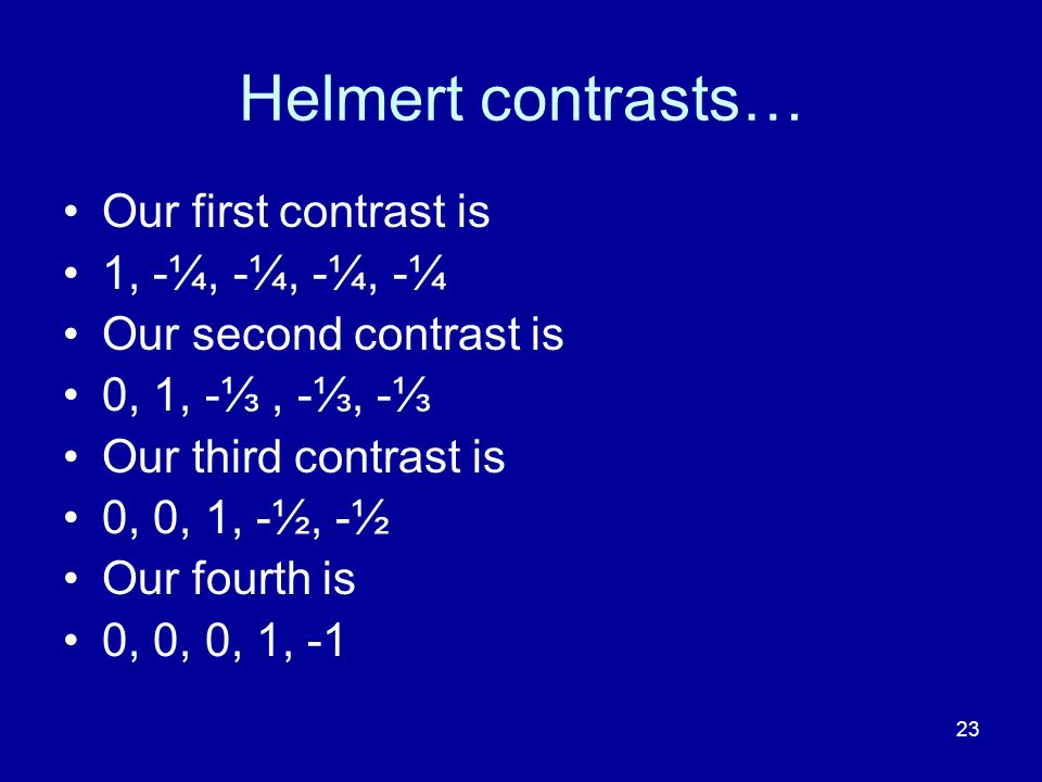 Helmert contrasts… Our first contrast is 1, -¼, -¼, -¼, -¼