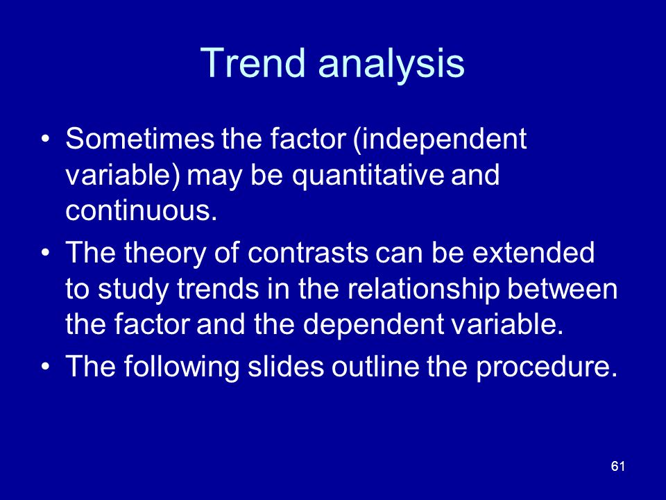 Trend analysis Sometimes the factor (independent variable) may be quantitative and continuous.