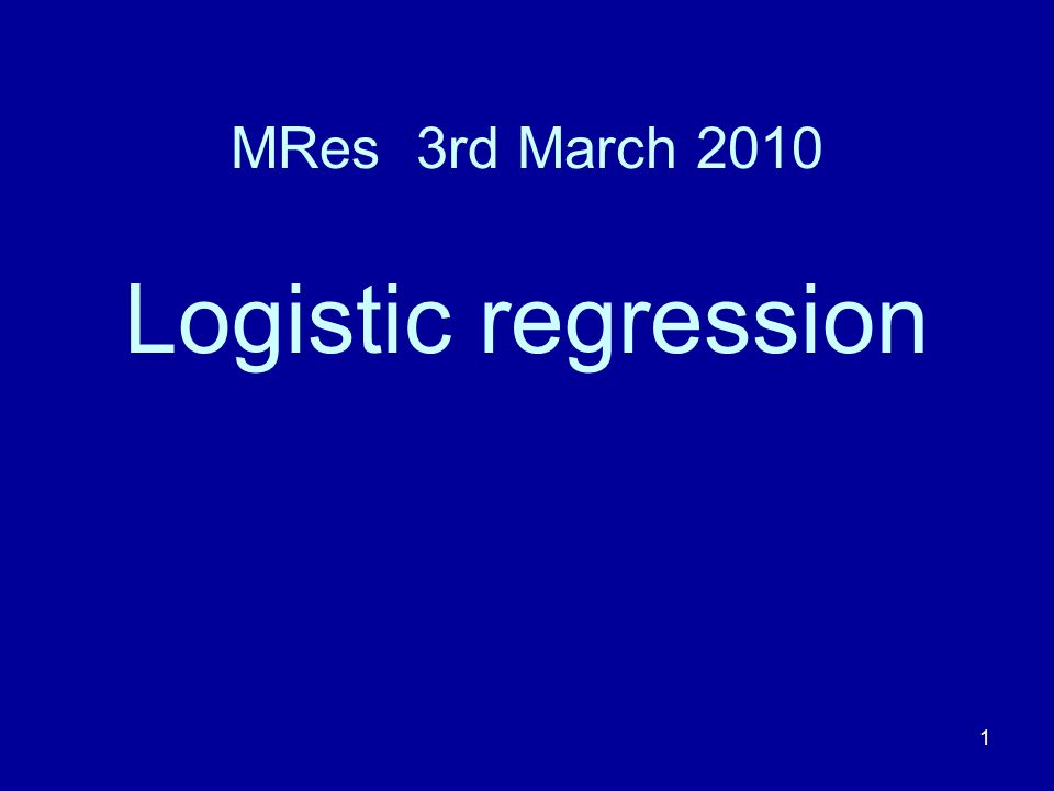 MRes 3rd March 2010 Logistic regression