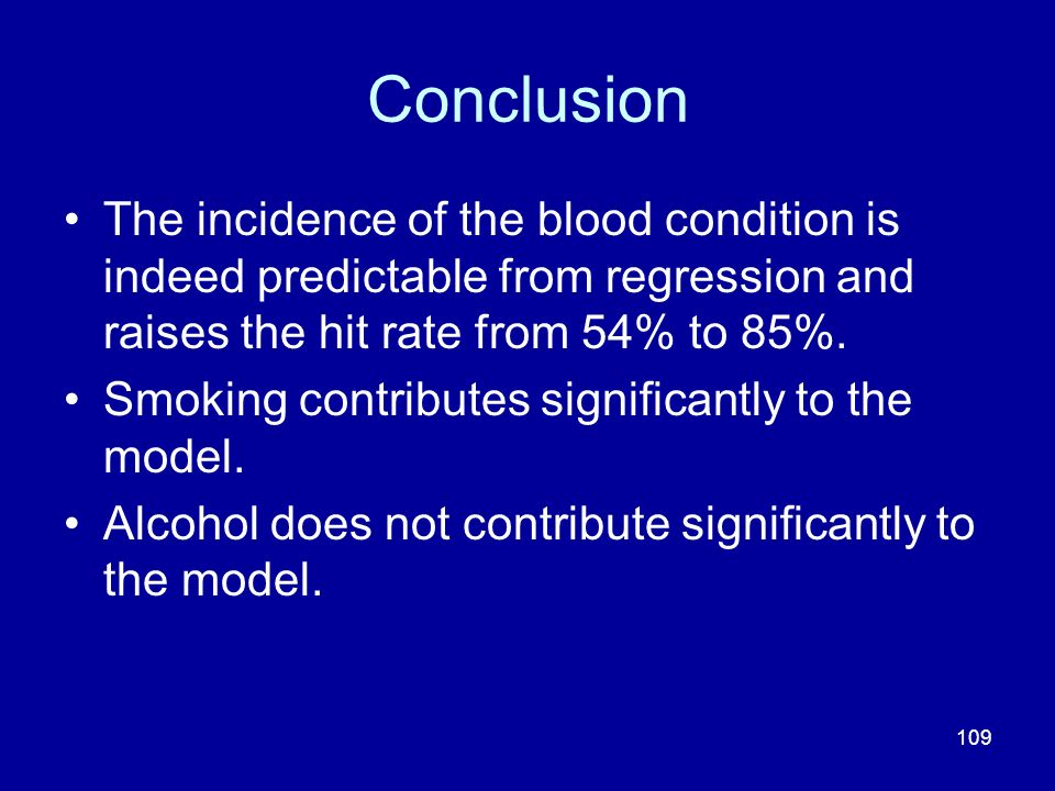 Conclusion The incidence of the blood condition is indeed predictable from regression and raises the hit rate from 54% to 85%.